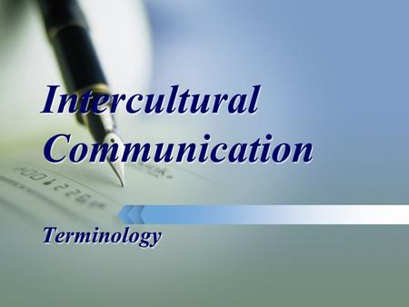 Intercultural Communication Terminology Cultural pattern High context communication Power distance Low context communication Cultural Patterns is communication.