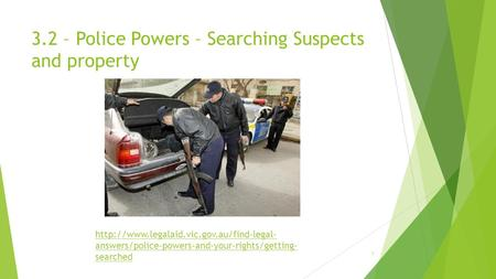 3.2 – Police Powers – Searching Suspects and property 1  answers/police-powers-and-your-rights/getting- searched.