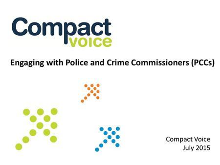 Engaging with Police and Crime Commissioners (PCCs) Compact Voice July 2015.