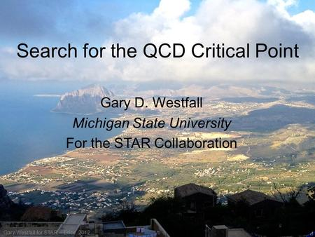 Search for the QCD Critical Point Gary D. Westfall Michigan State University For the STAR Collaboration Gary Westfall for STAR – Erice, 2012 1.