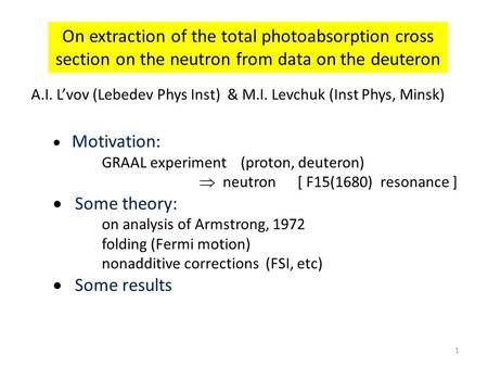 1 On extraction of the total photoabsorption cross section on the neutron from data on the deuteron  Motivation: GRAAL experiment (proton, deuteron) 