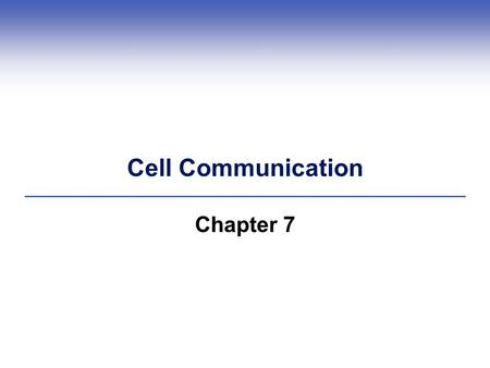 Cell Communication Chapter 7. 7.1 Cell Communication: An Overview  Cells communicate with one another through Direct channels of communication Specific.