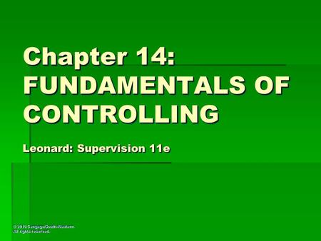 © 2010 Cengage/South-Western. All rights reserved. Chapter 14: FUNDAMENTALS OF CONTROLLING Leonard: Supervision 11e.