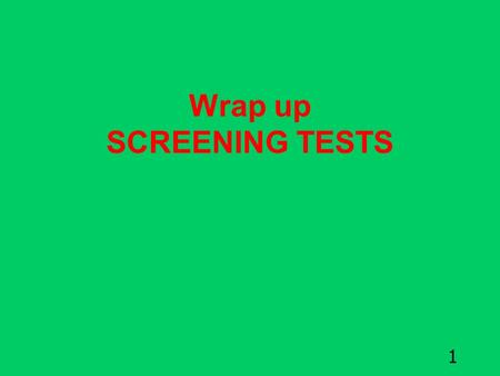 1 Wrap up SCREENING TESTS. 2 Screening test The basic tool of a screening program easy to use, rapid and inexpensive. 1.2.