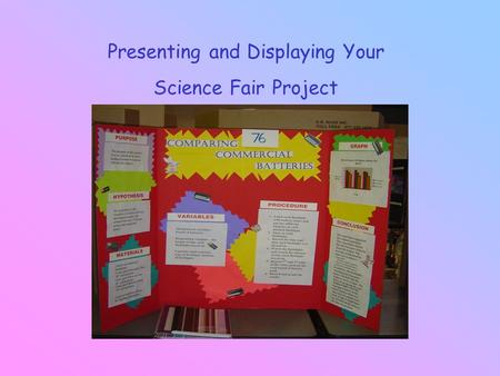 Presenting and Displaying Your Science Fair Project.