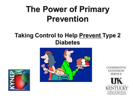 The Power of Primary Prevention Taking Control to Help Prevent Type 2 Diabetes.