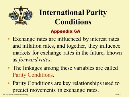Slide 1 International Parity Conditions Appendix 6A Exchange rates are influenced by interest rates and inflation rates, and together, they influence markets.