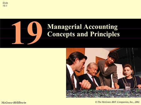 © The McGraw-Hill Companies, Inc., 2002 Slide 19-1 McGraw-Hill/Irwin 19 Managerial Accounting Concepts and Principles.