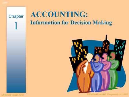 © The McGraw-Hill Companies, Inc., 2003 McGraw-Hill/Irwin Slide 1-1 ACCOUNTING: Information for Decision Making Chapter 1.