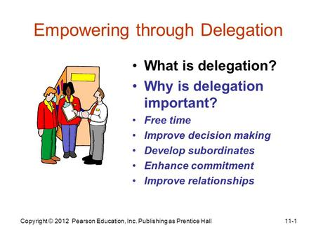 Empowering through Delegation What is delegation? Why is delegation important? Free time Improve decision making Develop subordinates Enhance commitment.
