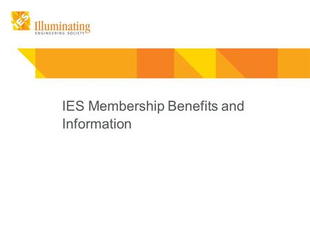 IES Membership Benefits and Information. Mission: The IES seeks to improve the lighted environment by bringing together those with lighting knowledge.