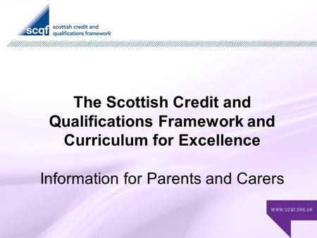 The Scottish Credit and Qualifications Framework and Curriculum for Excellence Information for Parents and Carers.