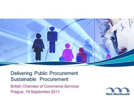 Delivering Public Procurement Sustainable Procurement British Chamber of Commerce Seminar Prague, 19 September 2011.