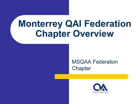 Monterrey QAI Federation Chapter Overview MSQAA Federation Chapter.