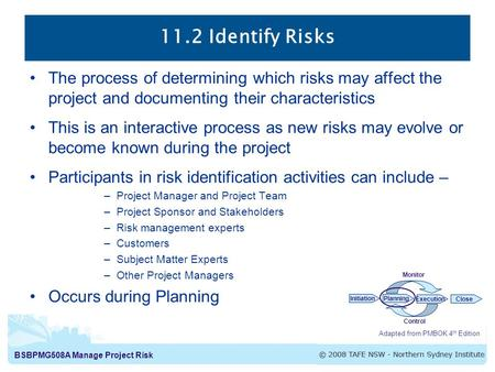 11.2 Identify Risks The process of determining which risks may affect the project and documenting their characteristics This is an interactive process.
