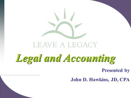 Legal and Accounting Presented by John D. Hawkins, JD, CPA.