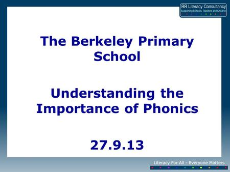 The Berkeley Primary School Understanding the Importance of Phonics 27.9.13.