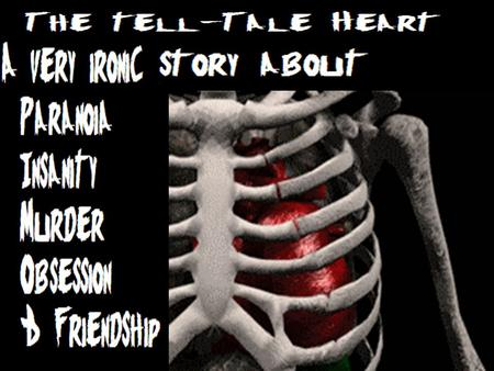 The Tell-Tale Heart Another story from Edgar Allan Poe and this time someone ends up dead, someone is crazy. And someone just does not know when to.