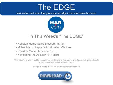 "The EDGE Information and news that gives you an edge in the real estate business In This Week's ""The EDGE"" Houston Home Sales Blossom in April Millennials."