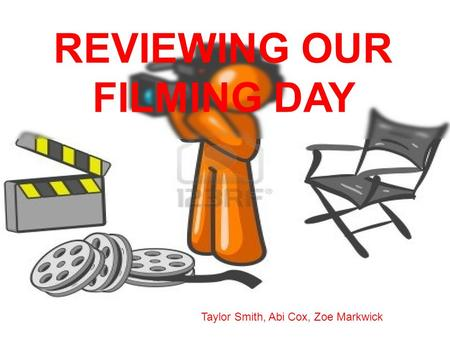 REVIEWING OUR FILMING DAY Taylor Smith, Abi Cox, Zoe Markwick.