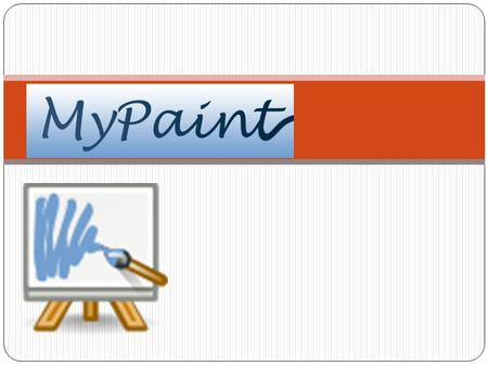What is MyPaint? MyPaint is a fast and easy open-source graphics application for digital painters. It lets you focus on the art instead of the program.