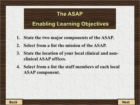 1-3-1 The ASAP Enabling Learning Objectives 1.State the two major components of the ASAP. 2.Select from a list the mission of the ASAP. 3.State the location.