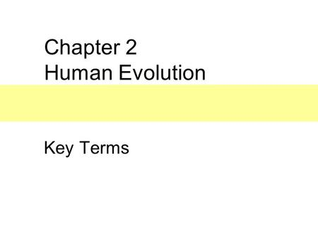 Chapter 2 Human Evolution Key Terms.  Evolution The change in the properties of populations of organisms that occur over time.  Natural selection The.
