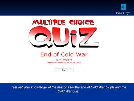 Test out your knowledge of the reasons for the end of Cold War by playing the Cold War quiz. Pink Floyd.