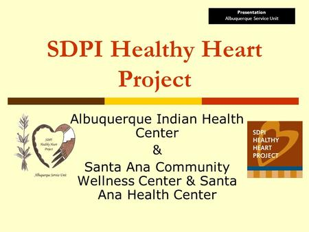 SDPI Healthy Heart Project Albuquerque Indian Health Center & Santa Ana Community Wellness Center & Santa Ana Health Center Presentation Albuquerque Service.