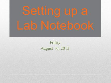 Setting up a Lab Notebook Friday August 16, 2013.