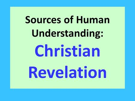Sources of Human Understanding: Christian Revelation.
