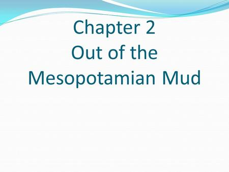 Chapter 2 Out of the Mesopotamian Mud. The Land Between Two Rivers Western Civilization (What is it?) came from the cultures of the Ancient Near East.