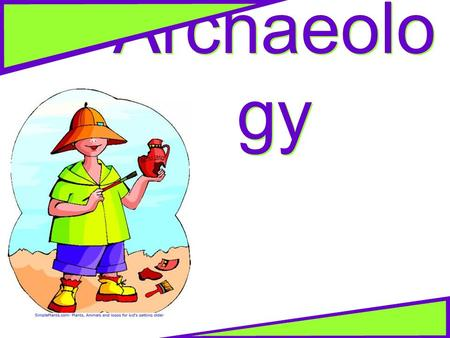 Archaeolo gy. Archaeolog y is the study of the remains of past human life and cultures.
