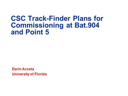 CSC Track-Finder Plans for Commissioning at Bat.904 and Point 5 Darin Acosta University of Florida.