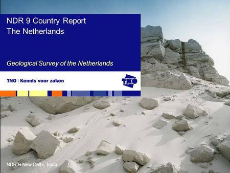 NDR 9 New Delhi, India Geological Survey of the Netherlands NDR 9 Country Report The Netherlands.