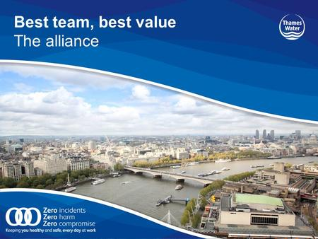 Best team, best value The alliance. 2 Tough challenges ahead  Improved value for money and further capital efficiency  Investment that is wholly customer.