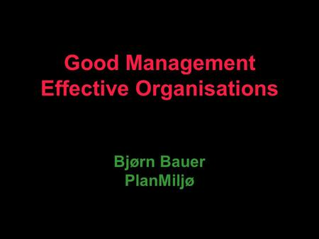 Good Management Effective Organisations Bjørn Bauer PlanMiljø.