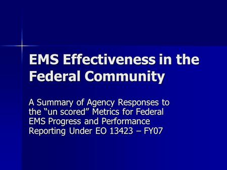 "EMS Effectiveness in the Federal Community A Summary of Agency Responses to the ""un scored"" Metrics for Federal EMS Progress and Performance Reporting."