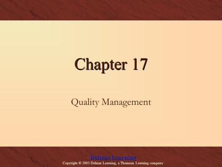 Delmar Learning Copyright © 2003 Delmar Learning, a Thomson Learning company Chapter 17 Quality Management.