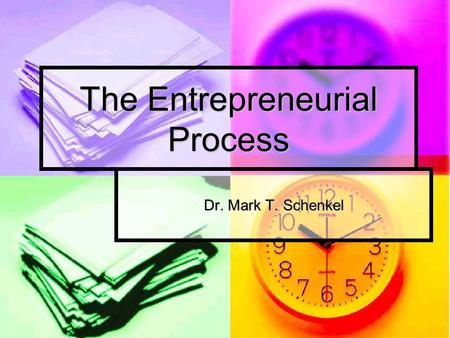 The Entrepreneurial Process Dr. Mark T. Schenkel.