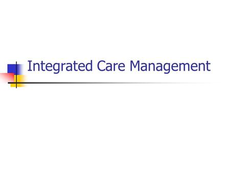 Integrated Care Management. Population Management Model Supported Self Care Care Management Health Promotion Population wide prevention Care coordination.