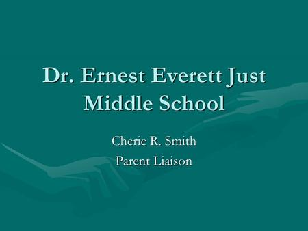 Dr. Ernest Everett Just Middle School Cherie R. Smith Parent Liaison.