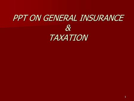 PPT ON GENERAL INSURANCE & TAXATION