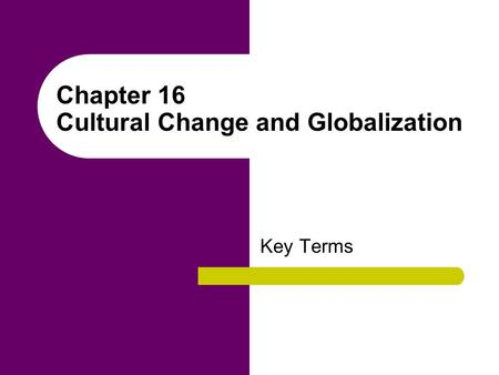 Chapter 16 Cultural Change and Globalization Key Terms.