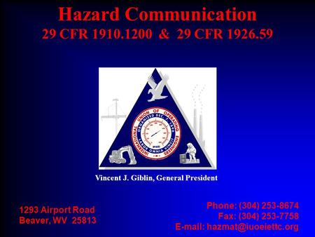 Vincent J. Giblin, General President 1293 Airport Road Beaver, WV 25813 Phone: (304) 253-8674 Fax: (304) 253-7758   Hazard Communication.