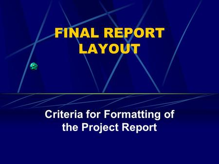 FINAL REPORT LAYOUT Criteria for Formatting of the Project Report.