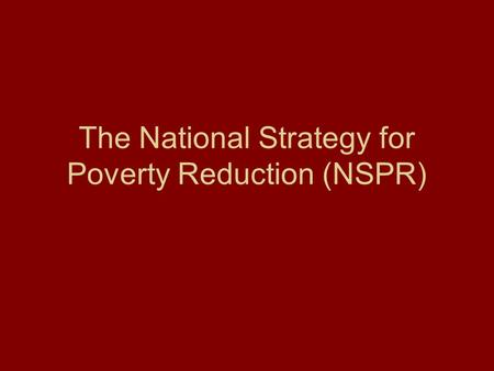 The National Strategy for Poverty Reduction (NSPR)
