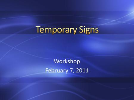 Workshop February 7, 2011. Grand Opening/Promotions Personal message signs Seasonal activities Special Events Campaign signs Real Estate Garage/Yard sale.