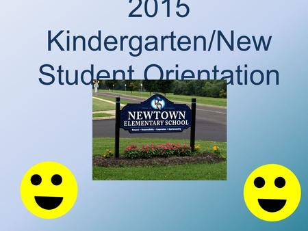 2015 Kindergarten/New Student Orientation. Orientation - 2015 Welcome Break the ice Meet important staff Ask questions Learn about NES Visit classrooms.