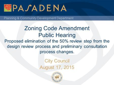 Planning & Community Development Department Zoning Code Amendment Public Hearing Proposed elimination of the 50% review step from the design review process.